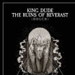 KING DUDE & THE RUINS OF BEVERAST + (D O L C H)