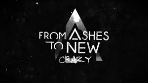 FROM ASHES TO NEW : ''Crazy'' nouvelle vidéo lyric (Better Noise Records)!