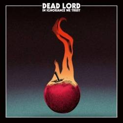 Album In Ignorance We Trust par DEAD LORD