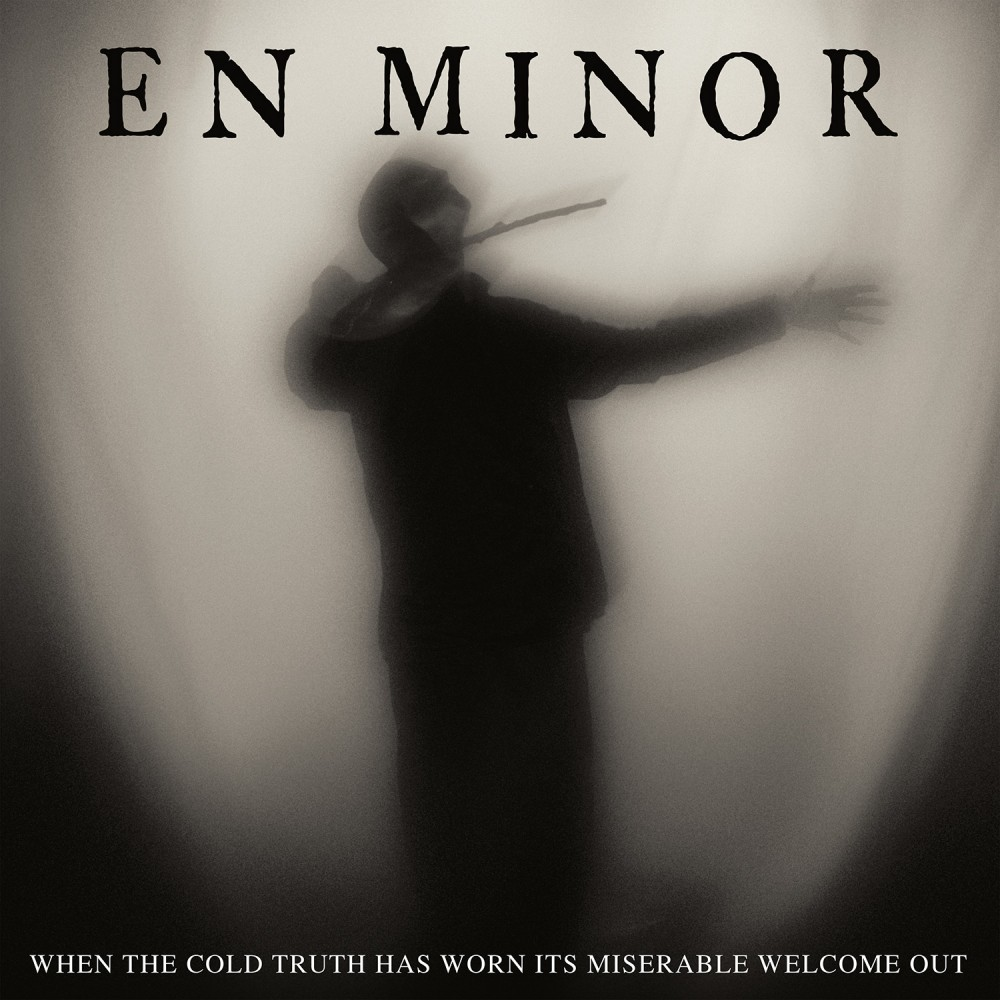 Album When The Cold Truth Has Worn Its Miserable Welcome Out par EN MINOR