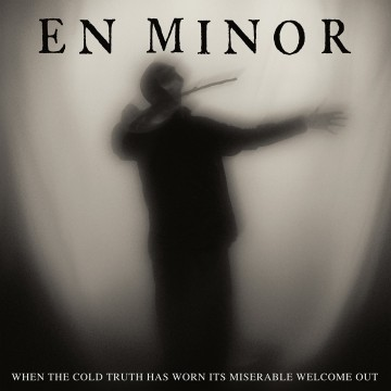 When The Cold Truth Has Worn Its Miserable Welcome Out par En Minor