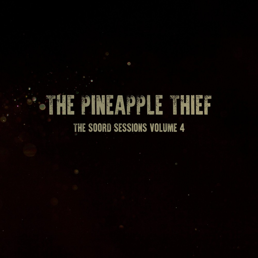 Album The Soord Sessions Vol 4  par THE PINEAPPLE THIEF