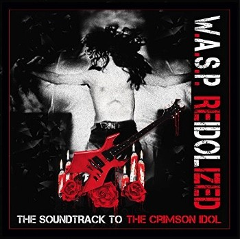 W.A.S.P. (Napalm Rec) - ''RE-IDOLZED'', l'album qui fête son 25e anniversaire, accompagné du film ''The Crimson Idol'' !