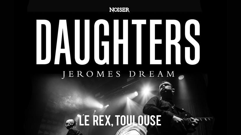 Live Report@Daughters + Jeromes Dream | Le Rex de Toulouse
